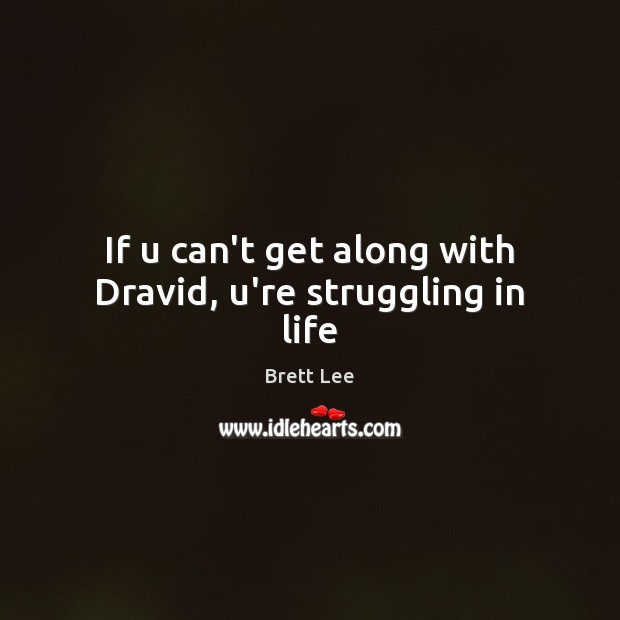 Image, If u can't get along with Dravid, u're struggling in life