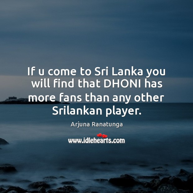 Image, If u come to Sri Lanka you will find that DHONI has