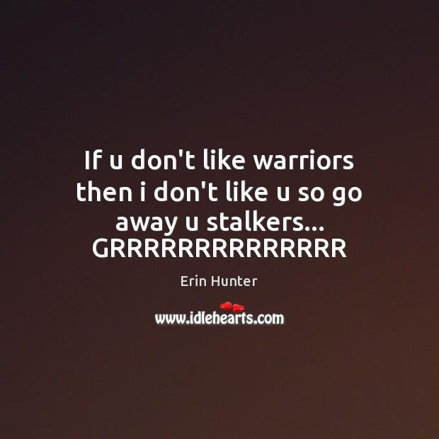 If u don't like warriors then i don't like u so go away u stalkers… GRRRRRRRRRRRRRR Image