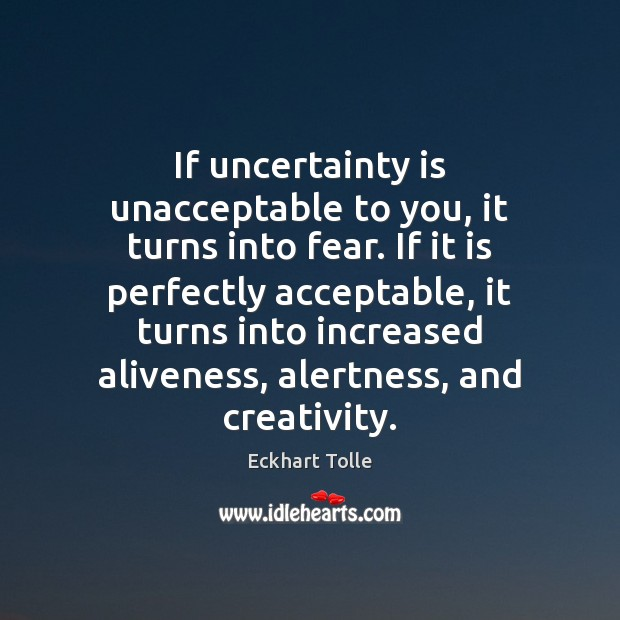 Image, If uncertainty is unacceptable to you, it turns into fear. If it