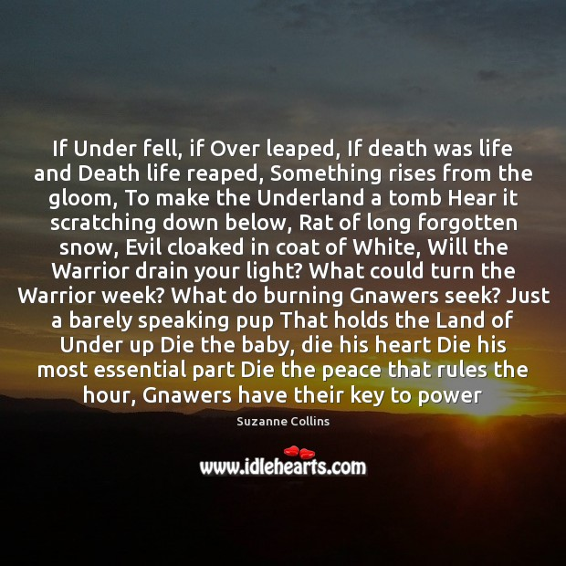 If Under fell, if Over leaped, If death was life and Death Suzanne Collins Picture Quote