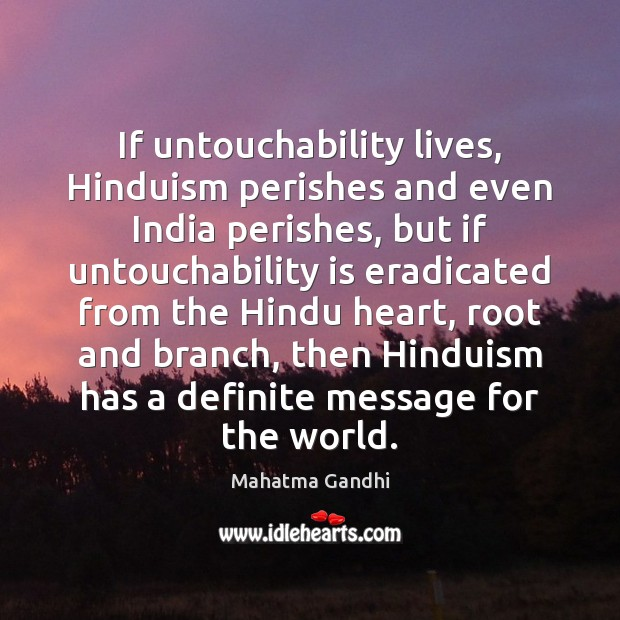 If untouchability lives, Hinduism perishes and even India perishes, but if untouchability Image