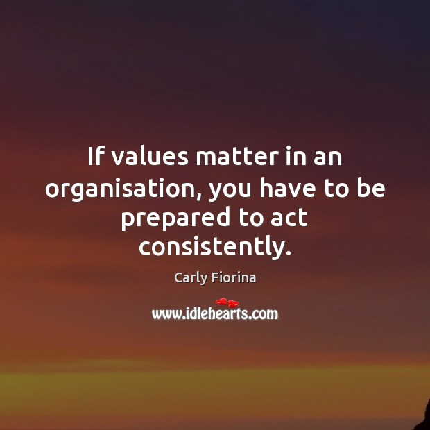 If values matter in an organisation, you have to be prepared to act consistently. Image