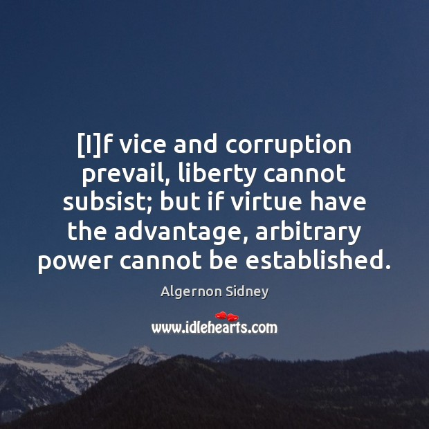 Image, [I]f vice and corruption prevail, liberty cannot subsist; but if virtue