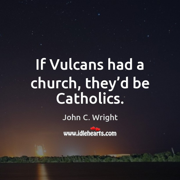 If Vulcans had a church, they'd be Catholics. Image