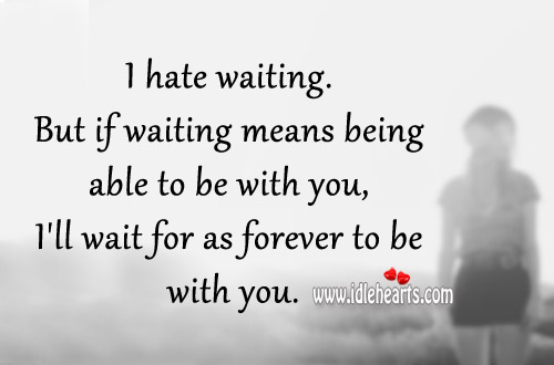 I'll wait for as forever to be with you. Image