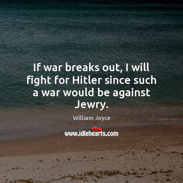 If war breaks out, I will fight for Hitler since such a war would be against Jewry. Image