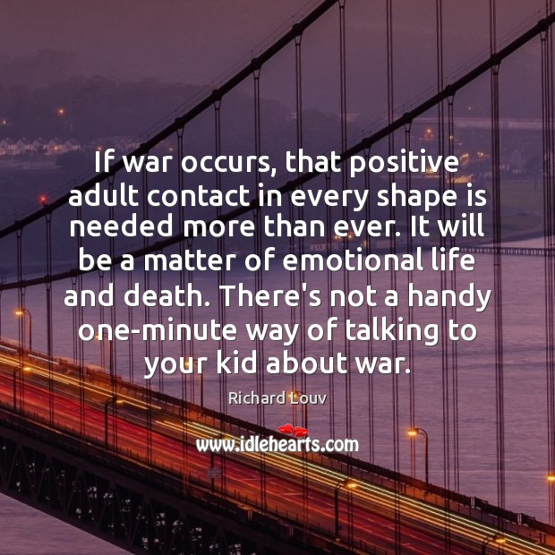 If war occurs, that positive adult contact in every shape is needed Image