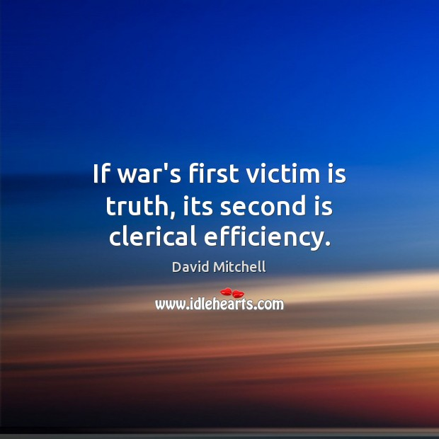 If war's first victim is truth, its second is clerical efficiency. David Mitchell Picture Quote