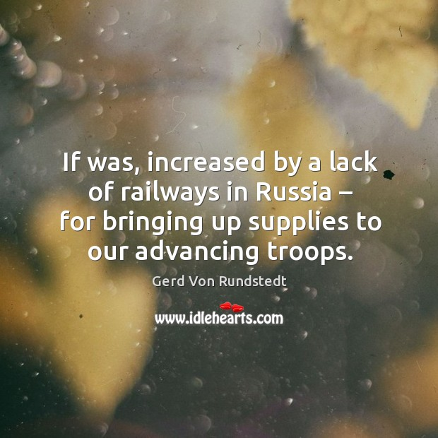 If was, increased by a lack of railways in russia – for bringing up supplies to our advancing troops. Image