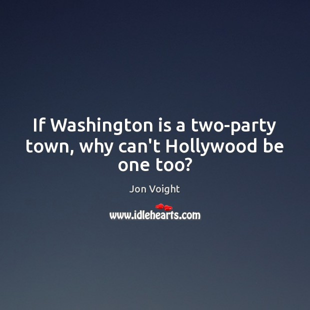 If Washington is a two-party town, why can't Hollywood be one too? Image