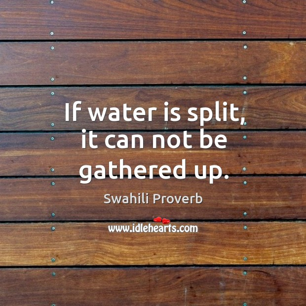If water is split, it can not be gathered up. Swahili Proverbs Image