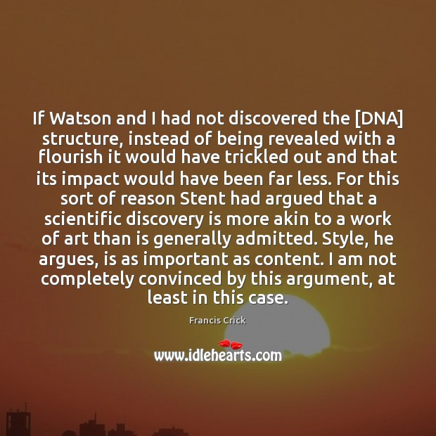 Image, If Watson and I had not discovered the [DNA] structure, instead of