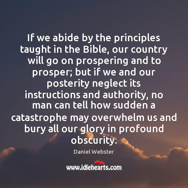 If we abide by the principles taught in the Bible, our country Daniel Webster Picture Quote
