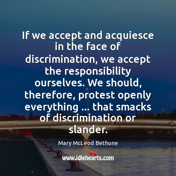 Image, If we accept and acquiesce in the face of discrimination, we accept