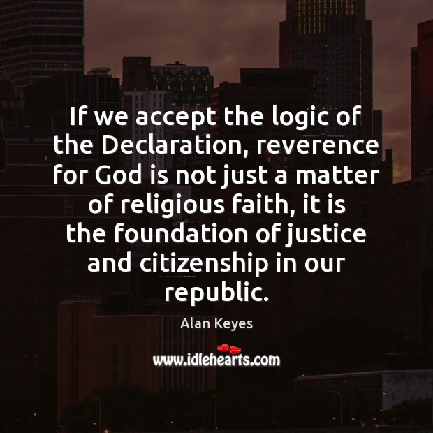 If we accept the logic of the Declaration, reverence for God is Logic Quotes Image