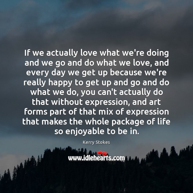 If we actually love what we're doing and we go and do Image