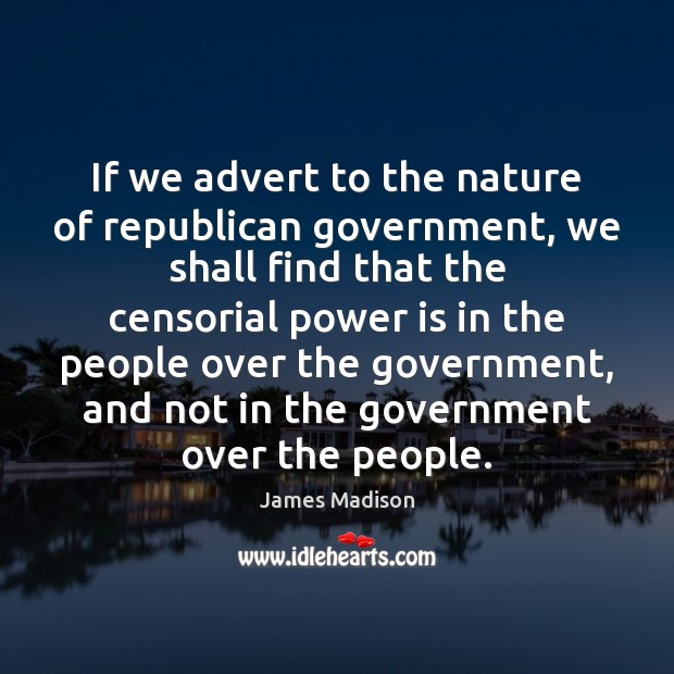 If we advert to the nature of republican government, we shall find Image
