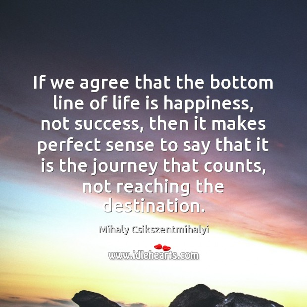 Image, If we agree that the bottom line of life is happiness, not