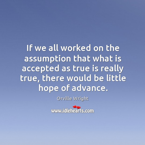 Image, If we all worked on the assumption that what is accepted as true is really true
