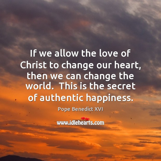 If we allow the love of Christ to change our heart, then Secret Quotes Image