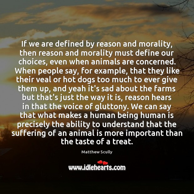 If we are defined by reason and morality, then reason and morality Matthew Scully Picture Quote