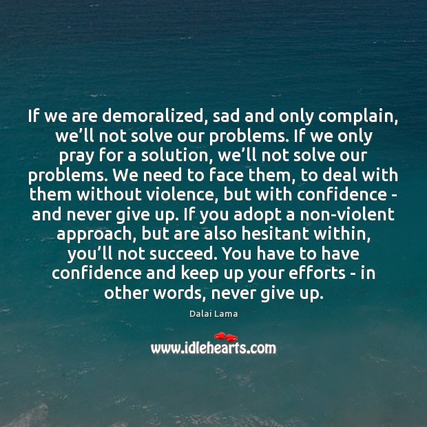 If we are demoralized, sad and only complain, we'll not solve Image