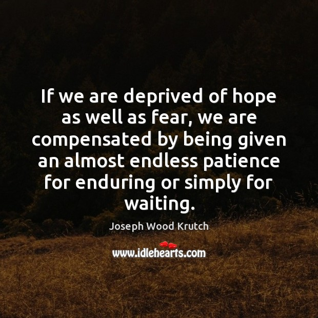 If we are deprived of hope as well as fear, we are Joseph Wood Krutch Picture Quote