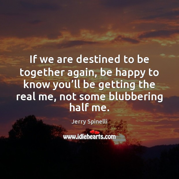 If we are destined to be together again, be happy to know Jerry Spinelli Picture Quote