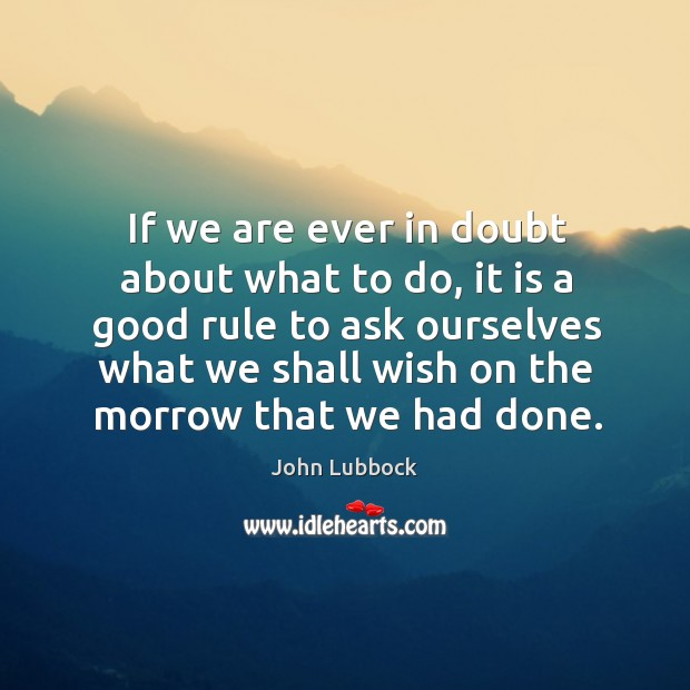 If we are ever in doubt about what to do, it is a good rule to ask ourselves Image