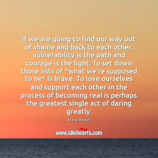 If we are going to find our way out of shame and Courage Quotes Image