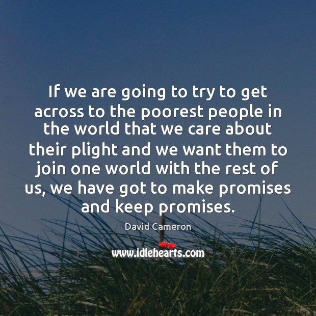 If we are going to try to get across to the poorest David Cameron Picture Quote