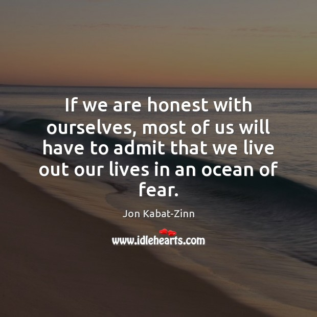 If we are honest with ourselves, most of us will have to Jon Kabat-Zinn Picture Quote