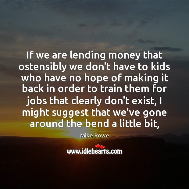 Image, If we are lending money that ostensibly we don't have to kids