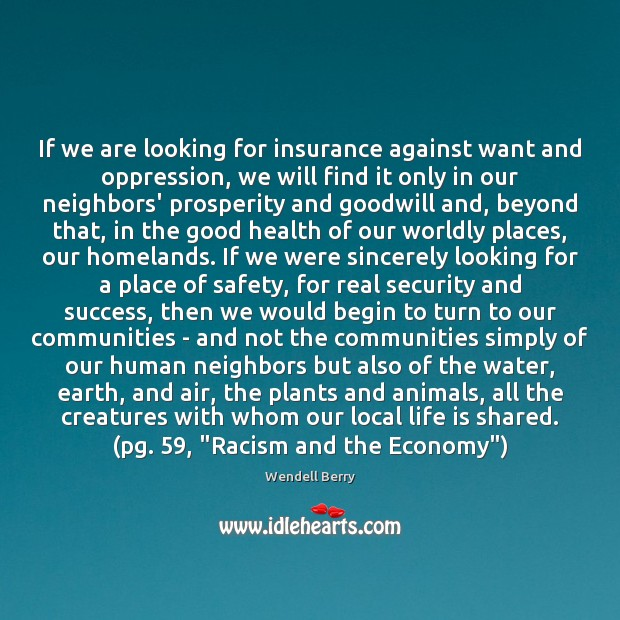 If we are looking for insurance against want and oppression, we will Wendell Berry Picture Quote