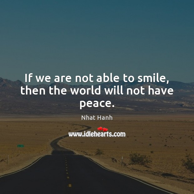Image, If we are not able to smile, then the world will not have peace.