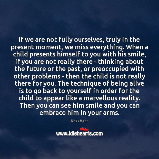 Image, If we are not fully ourselves, truly in the present moment, we