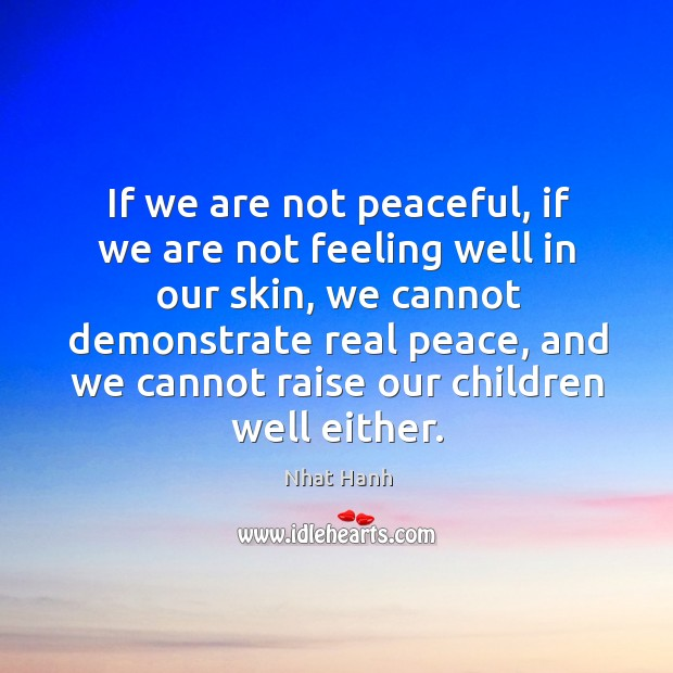 Image, If we are not peaceful, if we are not feeling well in