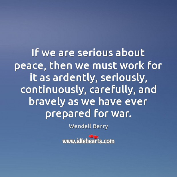 If we are serious about peace, then we must work for it Image