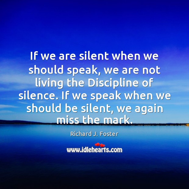 If we are silent when we should speak, we are not living Silent Quotes Image