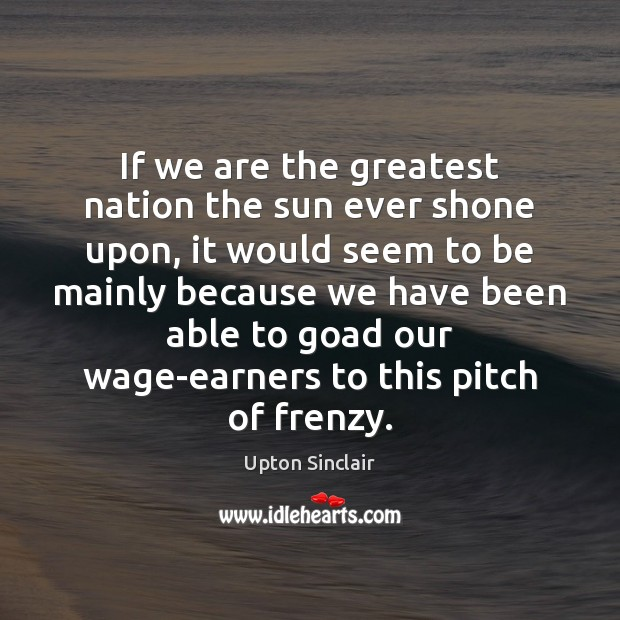 If we are the greatest nation the sun ever shone upon, it Image