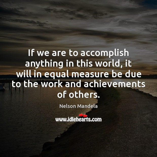 If we are to accomplish anything in this world, it will in Image