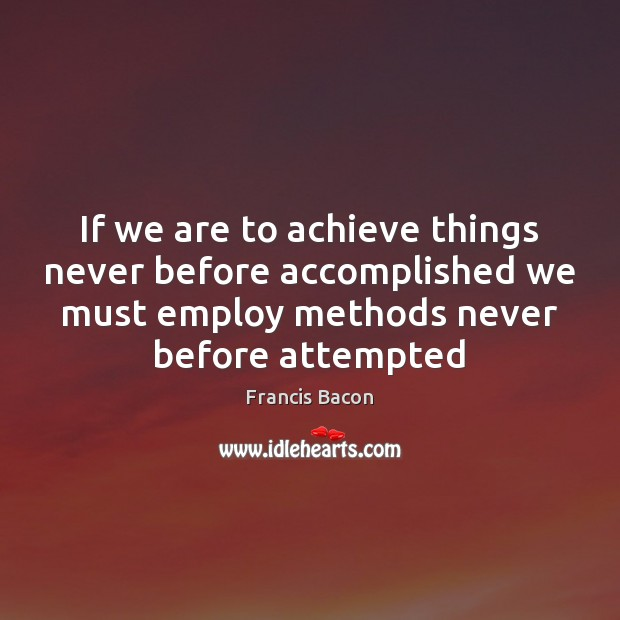 Image, If we are to achieve things never before accomplished we must employ