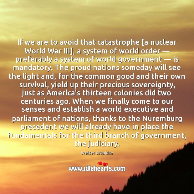 If we are to avoid that catastrophe [a nuclear World War III], Walter Cronkite Picture Quote