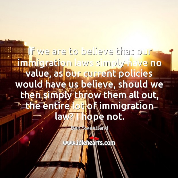 If we are to believe that our immigration laws simply have no value Image