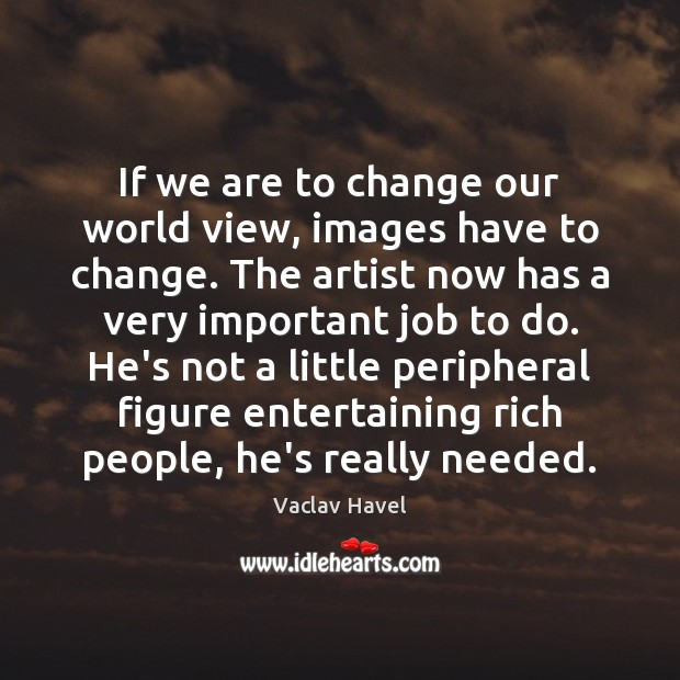 If we are to change our world view, images have to change. Image