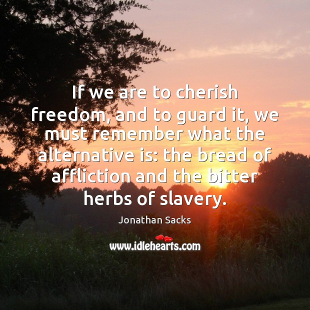 If we are to cherish freedom, and to guard it, we must Jonathan Sacks Picture Quote