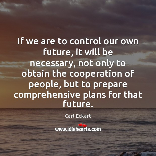Image, If we are to control our own future, it will be necessary,
