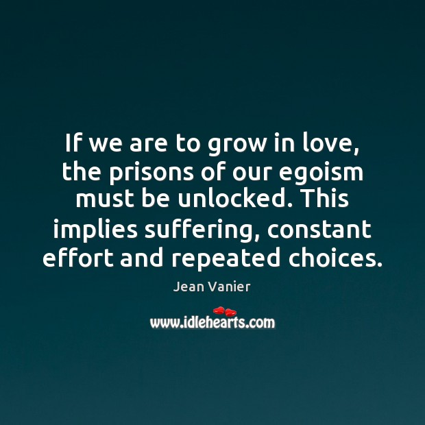 Image, If we are to grow in love, the prisons of our egoism