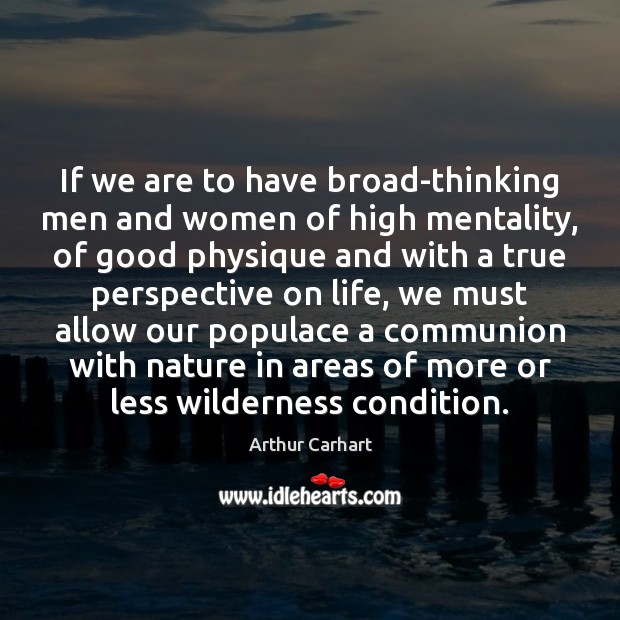 Image, If we are to have broad-thinking men and women of high mentality,